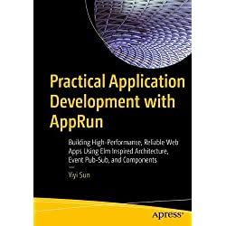 Practical Application Development With Apprun: Building High-performance, Reliable Web Apps Using Elm Inspired Architecture, Event Pub-sub, and Components