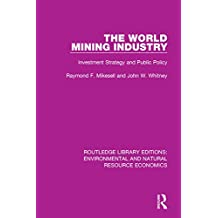 The World Mining Industry: Investment Strategy and Public Policy: Volume 3 (Routledge Library Editions: Environmental and Natural Resource Economics)