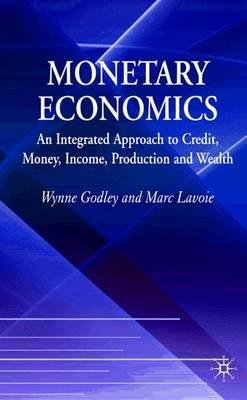 By Godley, Wynne ( Author ) [ Monetary Economics: An Integrated Approach to Credit, Money, Income, Production and Wealth By Dec-2006 Hardcover