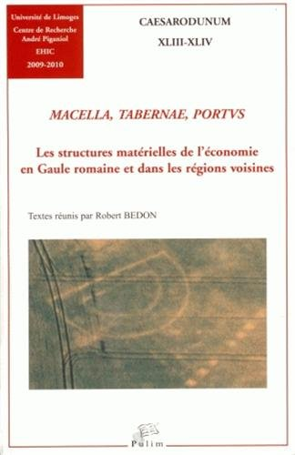 Macellum, Taberna, Portus : les structures matérielles de l'économie en Gaule romaine et dans les régions voisines par Robert Bedon