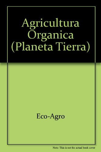 Agricultura Organica (Planeta Tierra) por Eco-Agro