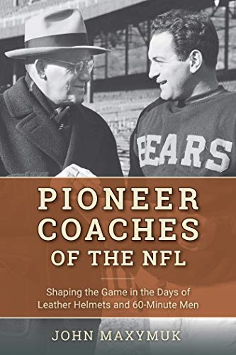 Pioneer Coaches of the NFL: Shaping the Game in the Days of Leather Helmets and 60-Minute Men (English Edition)