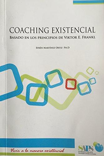 Coaching Existencial: Basado en los principios de Viktor E. Frankl por Efren Martinez