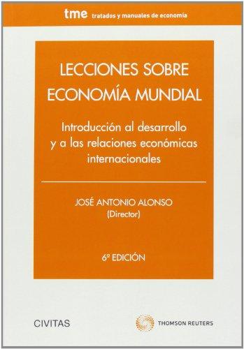 Lecciones Sobre Economía Mundial - Introducción Al Desarrollo Y A Las Relaciones Económicas Internacionales
