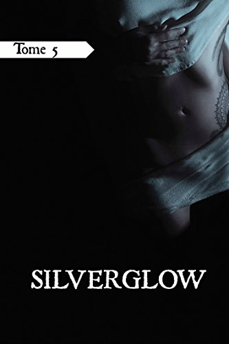 Silverglow, tome 5