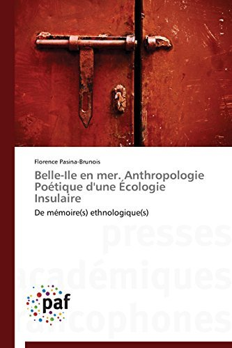 Belle-Ile en mer. Anthropologie Po??tique d'une ??cologie Insulaire: De m??moire(s) ethnologique(s) by Florence Pasina-Brunois (2014-10-01)