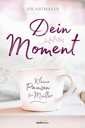Dein Moment: Kleine Pausen für Mütter.