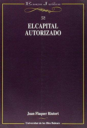 El capital autorizado (Assaigs jurídics) por Juan Flaquer Riutort