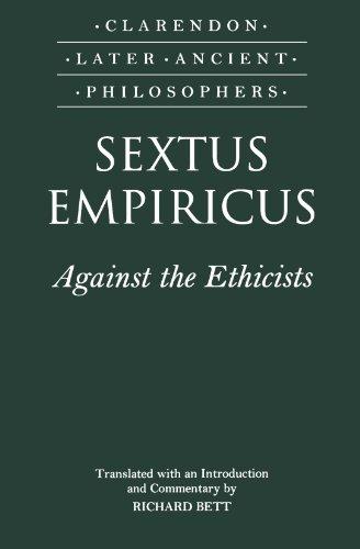 Sextus Empiricus: Against the Ethicists: (Adversus Mathematicos XI) (Clarendon Later Ancient Philosophers)