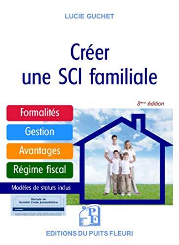 Créer une SCI familiale: Formalités - Gestion - Avantages - Régime fiscal - Modèle de statuts par  Lucie Guchet