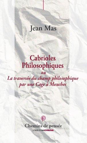 Cabrioles Philosophiques : La traversée du champ philosophique par une Cage à Mouches