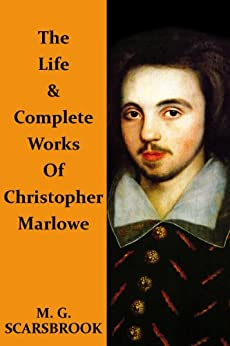 The Life & Complete Works Of Christopher Marlowe by [Scarsbrook, M. G., Christopher Marlowe]