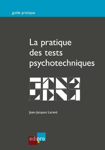 La pratique des tests psychotechniques: Pour réussir les tests de sélection de l'entretien d'embauche (Guide pratique) par Jean-Jacques Larané