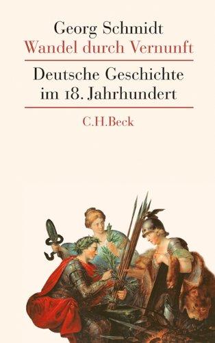 Wandel durch Vernunft: Deutsche Geschichte im 18. Jahrhundert