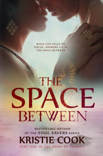 The Space Between (The Book of Phoenix 1) by Kristie Cook