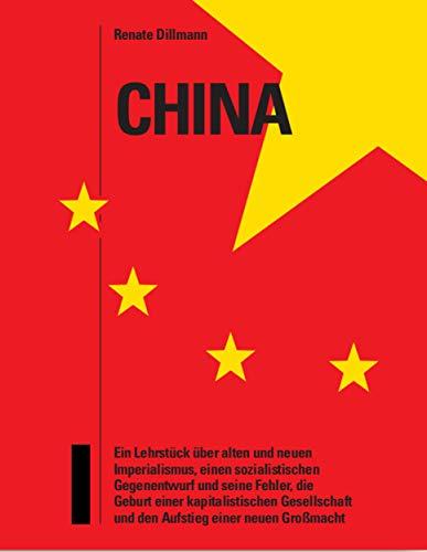 China – Ein Lehrstück: über alten und neuen Imperialismus, einen sozialistischen Gegenentwurf und seine Fehler, die Geburt einer kapitalistischen Gesellschaft, den Aufstieg einer neuen Großmacht