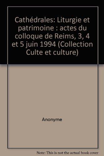 Cathédrale, patrimoine et liturgie. Actes du colloque de Reims, 1994