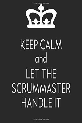 Keep Calm And Let The Scrum Master Handle It: Blank Lined Journal, Funny Notebook, Scrum Master Diary, Coworkers Gifts