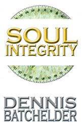 Soul Integrity by Dennis Batchelder (2016-04-08)