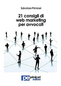 21 Consigli di Web Marketing per Avvocati di [Primiceri, Salvatore]