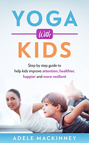 Yoga with kids: Step By Step Guide to Help Kids Improve ...