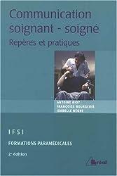 La communication entre soignant et soigné : Repères et pratiques (IFSI, Formations paramédicales)