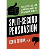 (Split-Second Persuasion: The Ancient Art and New Science of Changing Minds) By Dutton, Kevin (Author) Hardcover on 03-Feb-2011
