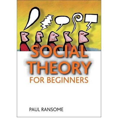 Social Theory for Beginners by Ransome, Paul ( AUTHOR ) May-12-2010 Paperback