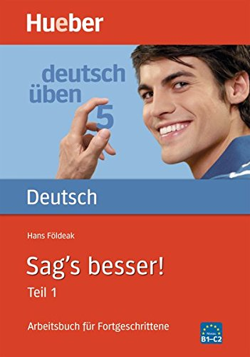 Sag's Besser! Arbeitsbuch für Fortgeschrittene. Per le Scuole superiori: DT.ÜBEN 5 Sag's besser 1 (Gramatica Aleman)