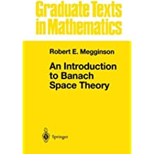 An Introduction to Banach Space Theory (Graduate Texts in Mathematics)