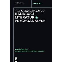Handbuch Literatur & Psychoanalyse (Handbücher zur kulturwissenschaftlichen Philologie)