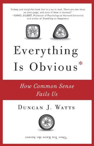 Everything Is Obvious: How Common Sense Fails Us by Watts, Duncan J. published by Crown Business (2012)