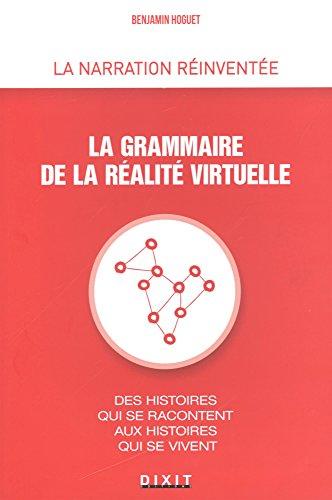 La grammaire de la réalité virtuelle : Des histoires qui se racontent aux histoires qui se vivent par Benjamin Hoguet