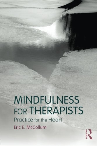 Mindfulness for Therapists: Practice for the Heart by Eric E. McCollum (2014-09-14)
