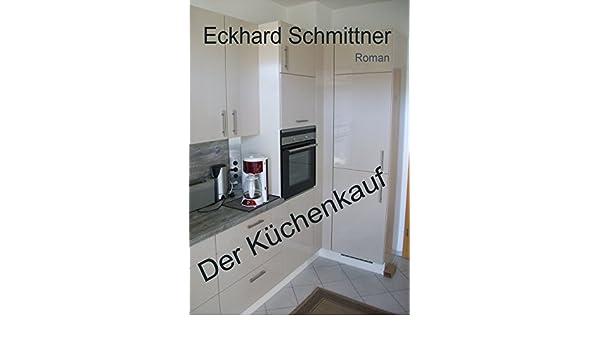 Der Küchenkauf (German Edition) eBook: Eckhard Schmittner: Amazon ... | {Küchenkauf 5}