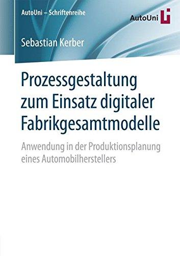 Prozessgestaltung zum Einsatz digitaler Fabrikgesamtmodelle: Anwendung in der Produktionsplanung eines Automobilherstellers (AutoUni – Schriftenreihe, Band 86) (Produktionsplanung Software)