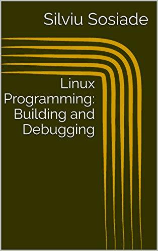 Linux Programming: Building and Debugging (English Edition) por Silviu Sosiade