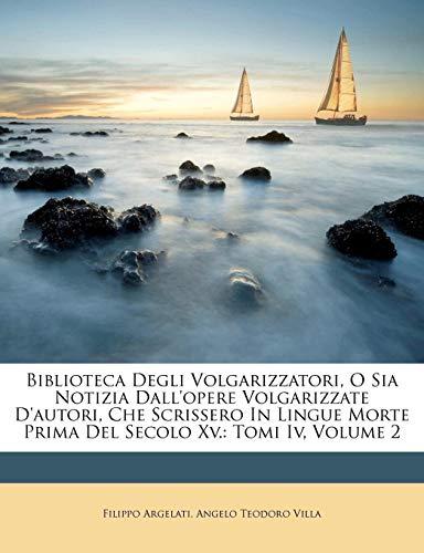 Biblioteca Degli Volgarizzatori, O Sia Notizia Dall'opere Volgarizzate D'Autori, Che Scrissero in Lingue Morte Prima del Secolo XV.: Tomi IV, Volume 2