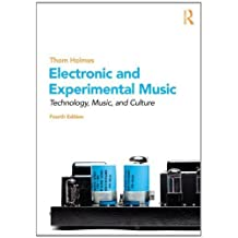 Electronic and Experimental Music: Technology, Music, and Culture by Holmes, Thom (2012) Paperback