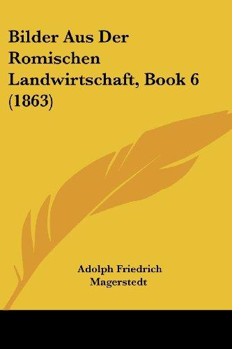 Bilder Aus Der Romischen Landwirtschaft, Book 6 (1863)