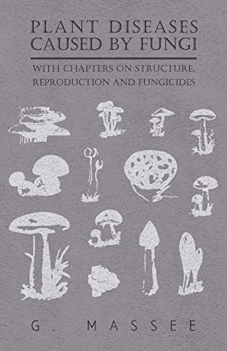 Plant Diseases Caused by Fungi - With Chapters on Structure, Reproduction and Fungicides (Baum Pestizid)