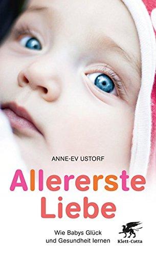 Allererste Liebe: Wie Babys Glück und Gesundheit lernen
