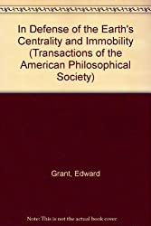 In Defense of the Earth's Centrality and Immobility (Transactions of the American Philosophical Society)