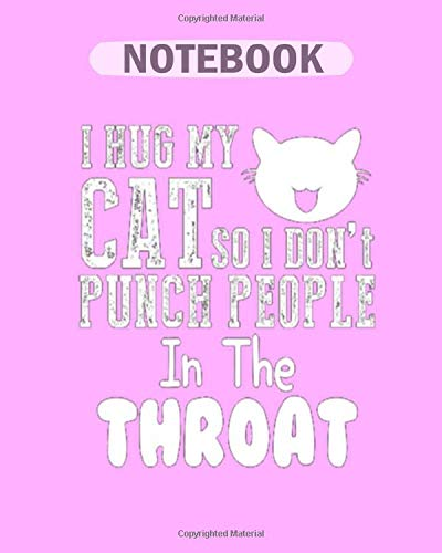 Notebook: i hug my cat so i dont p - 50 sheets, 100 pages - 8 x 10 inches -