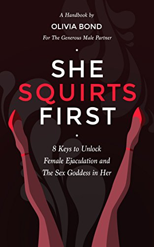 she-squirts-first-8-keys-to-unlock-female-ejaculation-and-the-sex-goddess-in-her-english-edition
