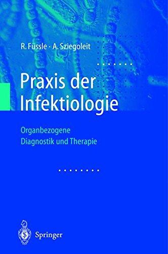 Praxis der Infektiologie: Organbezogene Diagnostik und Therapie