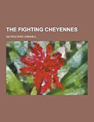 The Fighting Cheyennes by George Bird Grinnell (2013-09-12)