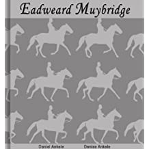 Eadweard Muybridge: 120+ Photographic Reproductions (English Edition)