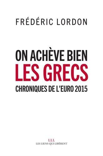 On achve bien les grecs : Chroniques de leuro 2015