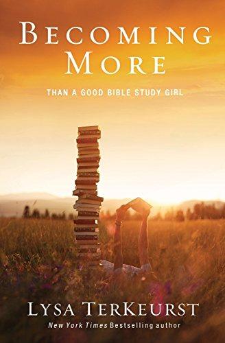 Becoming More Than a Good Bible Study Girl por Lysa TerKeurst